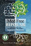 img - for Med Free Bipolar: Thrive Naturally with the Med Free Method(TM) (Med Free Method Book Series) (Volume 1) book / textbook / text book
