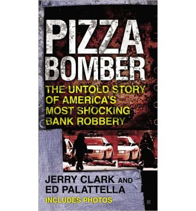 pizza-bomber-the-untold-story-of-americas-most-shocking-bank-robbery-author-jerry-clark-nov-2012