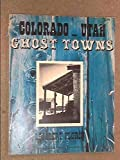 img - for Colorado and Utah ghost towns book / textbook / text book