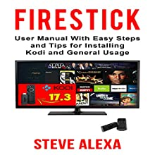 Fire Stick: User Manual with Easy Steps and Tips for Installing Kodi and General Usage Audiobook by Steve Alexa Narrated by Angel Heaven Lee