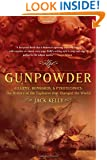 Gunpowder: Alchemy, Bombards, and Pyrotechnics : The History of the Explosive That Changed the World
