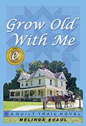 Grow Old With Me (The Quilt Trail Series)