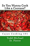 img - for So You Wanna Cook Like a Coonass?: Cajun Cooking 101 book / textbook / text book