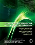 img - for Practical Predictive Analytics and Decisioning Systems for Medicine: Informatics Accuracy and Cost-Effectiveness for Healthcare Administration and Delivery Including Medical Research Hardcover October 7, 2014 book / textbook / text book