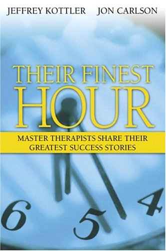 Their Finest Hour: Master Therapists Share Their Greatest Success Stories