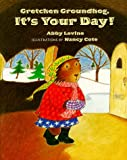 Gretchen Groundhog, It s Your Day!