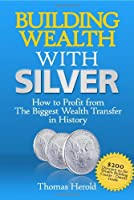 Building Wealth with Silver: How to Profit From the Biggest Wealth Transfer in History
