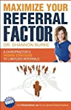 img - for Maximize Your Referral Factor: A Chiropractor's Proven Strategies to Limitless Referrals by Dr. Shannon L. Burke (2014-08-12) book / textbook / text book