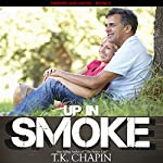 Up in Smoke: Embers and Ashes, Book 3 | T.K. Chapin