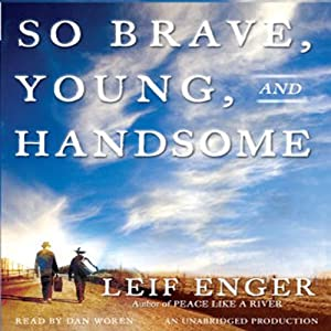 So Brave, Young, and Handsome | [Leif Enger]