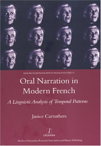 Oral Narration in Modern French: A Linguistic Analysis of Temporal Patterns (Research Monographs in French Studies)