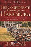 img - for The Confederate Approach on Harrisburg: The Gettysburg Campaign's Northernmost Reaches (Civil War Sesquicentennial) book / textbook / text book