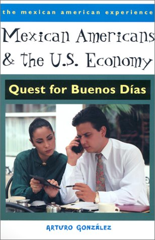 Mexican Americans and the U.S. Economy: Quest for Buenos...