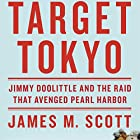 Target Tokyo: Jimmy Doolittle and the Raid That Avenged Pearl Harbor (       UNABRIDGED) by James M. Scott Narrated by L. J. Ganser