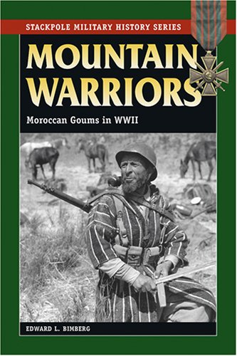 Mountain Warriors: Moroccan Goums in World War II (Stackpole Military History Series)