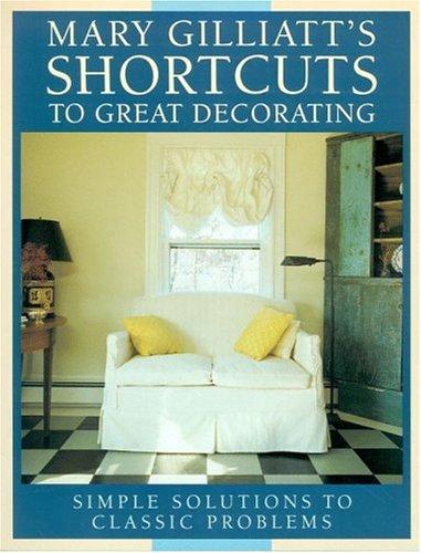 Mary Gilliatt's Short Cuts to Great Decorating, Mary Gilliatt