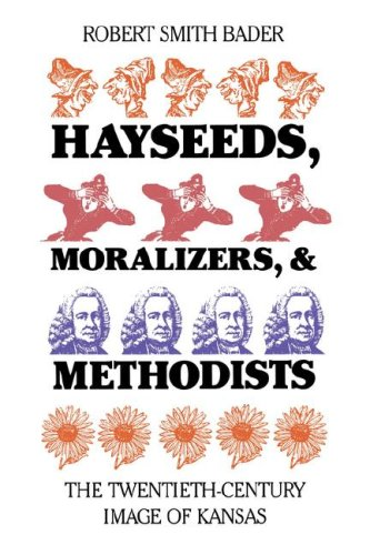 Hayseeds, Moralizers, and Methodists: The Twentieth-Century Image of Kansas, ROBERT SMITH BADER
