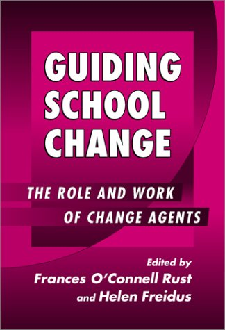 Guiding School Change: The Role and Work of Change Agents (Series on School Reform)