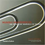 Humble Masterpieces: 100 Everyday Marvels of Design
