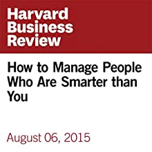 How to Manage People Who Are Smarter Than You Other by Rebecca Knight Narrated by Fleet Cooper
