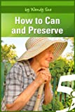 How to Can and Preserve (Starting Your Organic Garden Book 1)