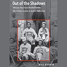 Out of the Shadows: African American Baseball from the Cuban Giants to Jackie Robinson (       UNABRIDGED) by Bill Kirwin Narrated by Mirron Willis