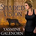 Shaded Vision: Otherworld, Book 11 Audiobook by Yasmine Galenorn Narrated by Cassandra Campbell