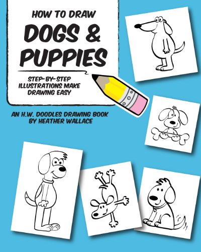 How to Draw Dogs and Puppies: Step-by-Step Illustrations Make Drawing Easy (An H.W. Doodles Drawing Book)