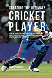 Creating the Ultimate Cricket Player