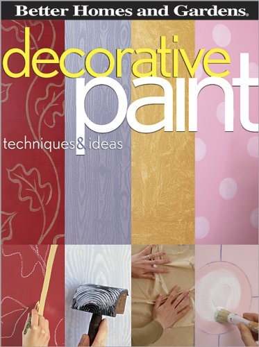 Decorative Paint : Techniques & Ideas, BETTER HOMES AND GARDENS BOOKS (EDT)