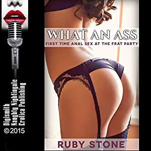 What an Ass: First-Time Anal Sex at the Frat Party Audiobook
