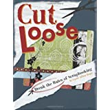 Cut Loose: Break the Rules of Scrapbookingby Crystal Jeffrey Rieger