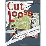 Cut Loose: Break the Rules of Scrapbookingby Crystal Jeffrey Rieger