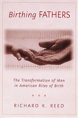 Birthing Fathers: The Transformation of Men in American...