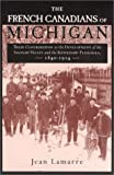 img - for The French Canadians of Michigan: Their Contribution to the Development of the Saginaw Valley and the Keweenaw Peninsula, 1840-1914 (Great Lakes Books Series) book / textbook / text book
