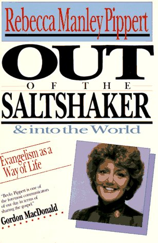Out of the Saltshaker and into the World: Evangelism As a Way of Life, REBECCA MANLEY PIPPERT