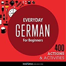Everyday German for Beginners - 400 Actions & Activities (       UNABRIDGED) by  Innovative Language Learning LLC Narrated by  Innovative Language Learning LLC