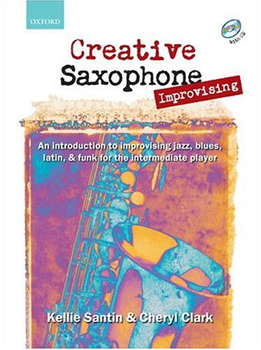 Creative Saxophone Improvising + CD: An introduction to improvising jazz, blues, Latin, & funk for the intermediate player