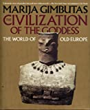 The Civilization of the Goddess: The World of Old Europe (0062508040) by Gimbutas, Marija