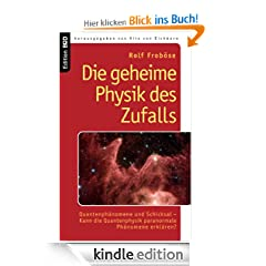 Die geheime Physik des Zufalls: Quantenphnomene und Schicksal - Kann die Quantenphysik paranormale Phnomene erklren? (Edition BoD)