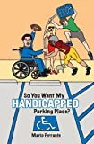 img - for So You Want My Handicapped Parking Place? book / textbook / text book