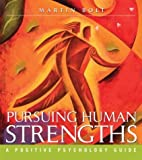 img - for Pursuing Human Strengths: A Positive Psychology Guide book / textbook / text book