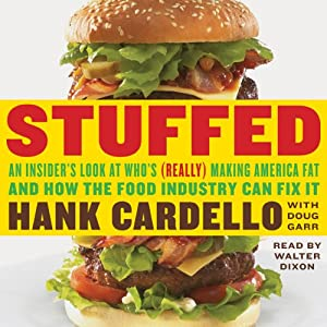 Stuffed: An Insider's Look at Who's (Really) Making America Fat and How the Food Industry Can Fix It | [Hank Cardello, Doug Garr]