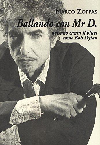 Ballando con Mr. D. Nessuno canta il blues come Bob Dylan
