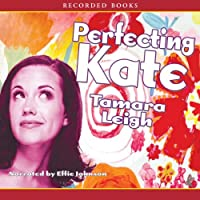 Perfecting Kate (       UNABRIDGED) by Tamara Leigh Narrated by Effie Johnson