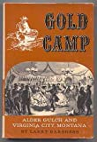 Gold camp: Alder Gulch and Virginia City, Montana