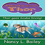 Thor Goes Scuba Diving!: Adventures of Thor | Nancy L Bailey
