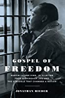 Gospel of Freedom: Martin Luther King, Jr.&#39;s Letter from Birmingham Jail and the Struggle That Changed a Nation