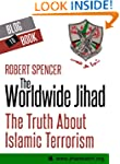 The Worldwide Jihad: The Truth About...