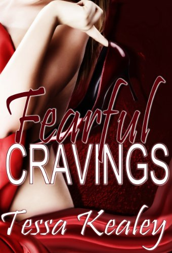 Fearful Cravings by Tessa Kealey